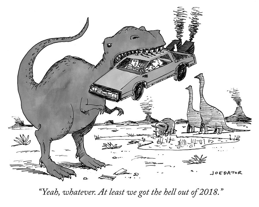 At least we got the hell out of 2018 Drawing by Joe Dator