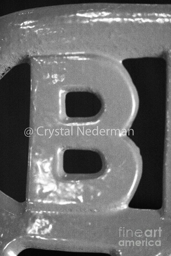 Alphabet Photograph - B-3 by Crystal Nederman