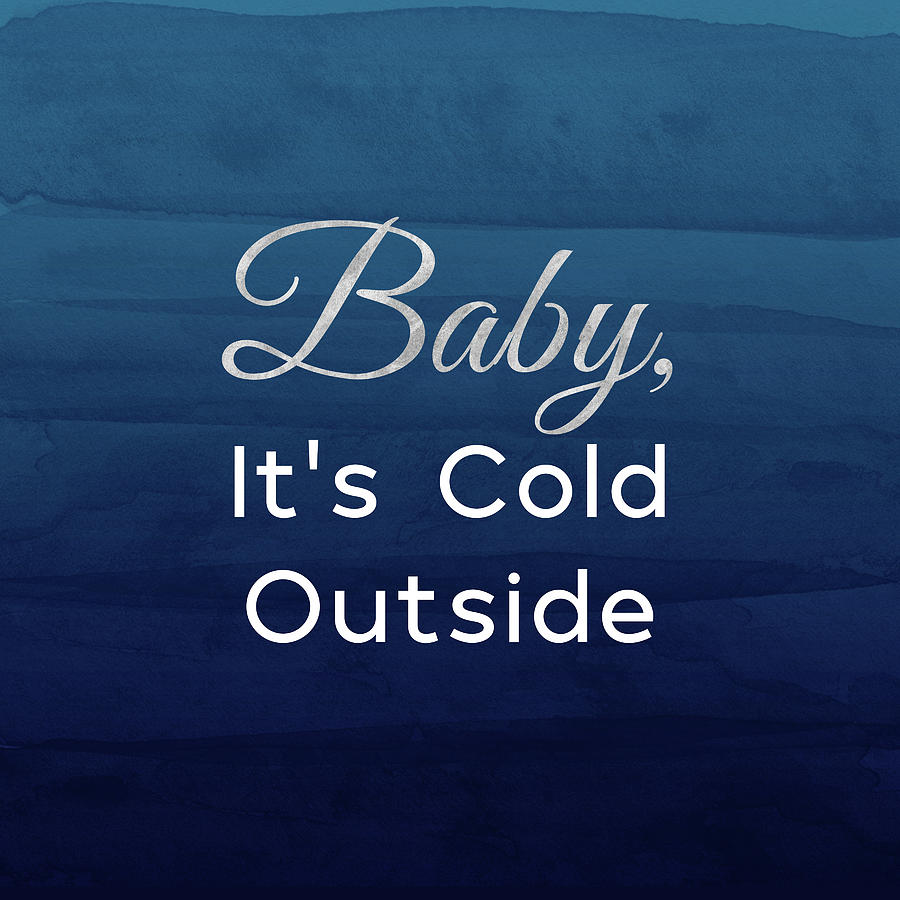 Baby It's Cold Outside Mixed Media - Baby Its Cold Blue- Art By Linda Woods by Linda Woods