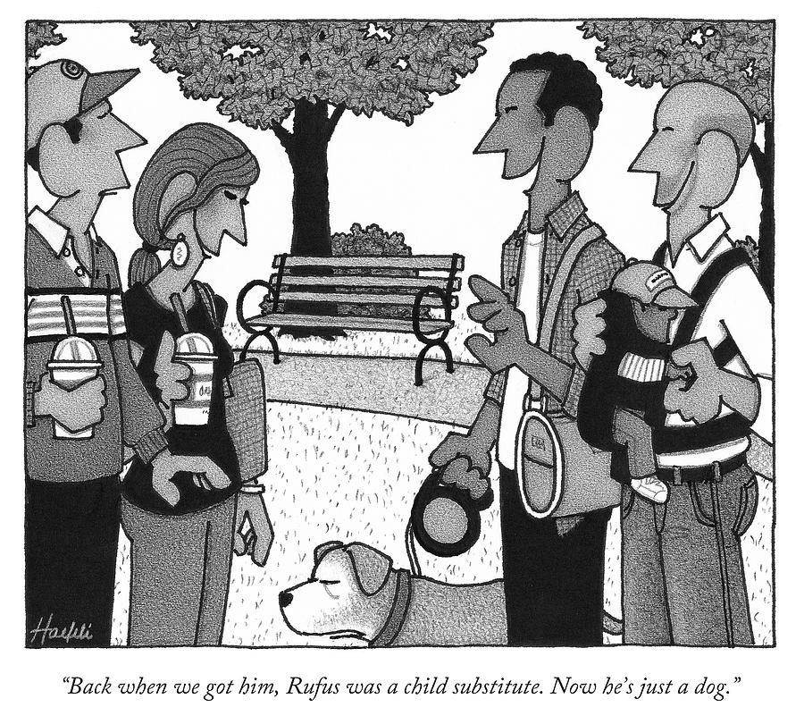 Back When We Got Him Rufus Was A Child Substitute Drawing by William Haefeli