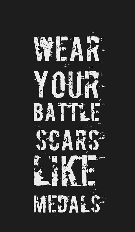 Quote Digital Art - Battle Scars - For Men by Victoria Pousada Kreindler