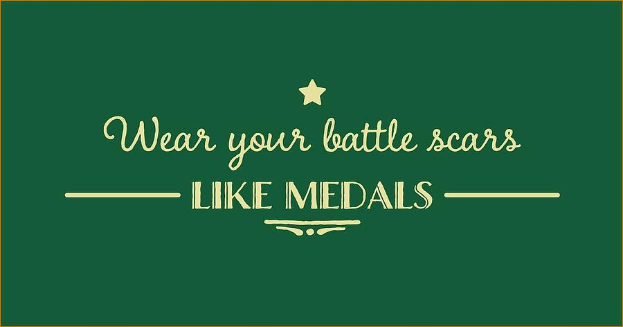 Quote Digital Art - Battle Scars - For Women by Victoria Pousada Kreindler
