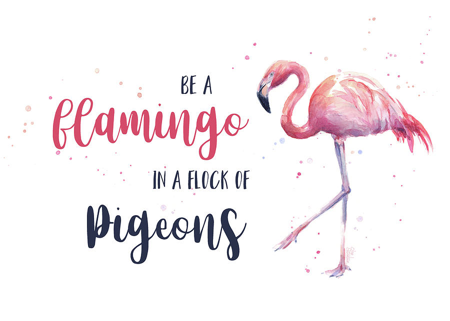 Flamingo Painting - Be A Flamingo In A Flock Of Pigeons by Olga Shvartsur