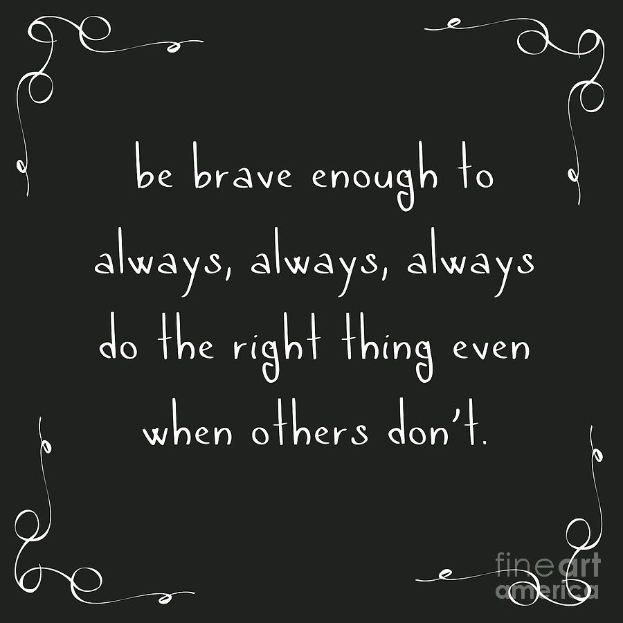 Typography Digital Art - Be Brave Enough to do the Right Thing by L Bee