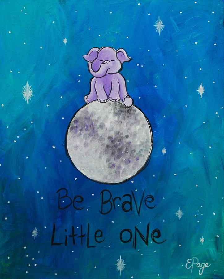 Baby Elephant Painting - Be Brave Little One by Emily Page