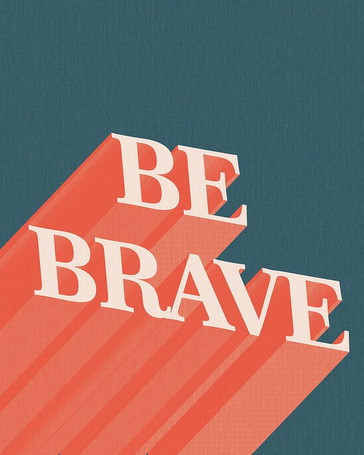 Be Brave Mixed Media - Be Brave  by Studio Grafiikka
