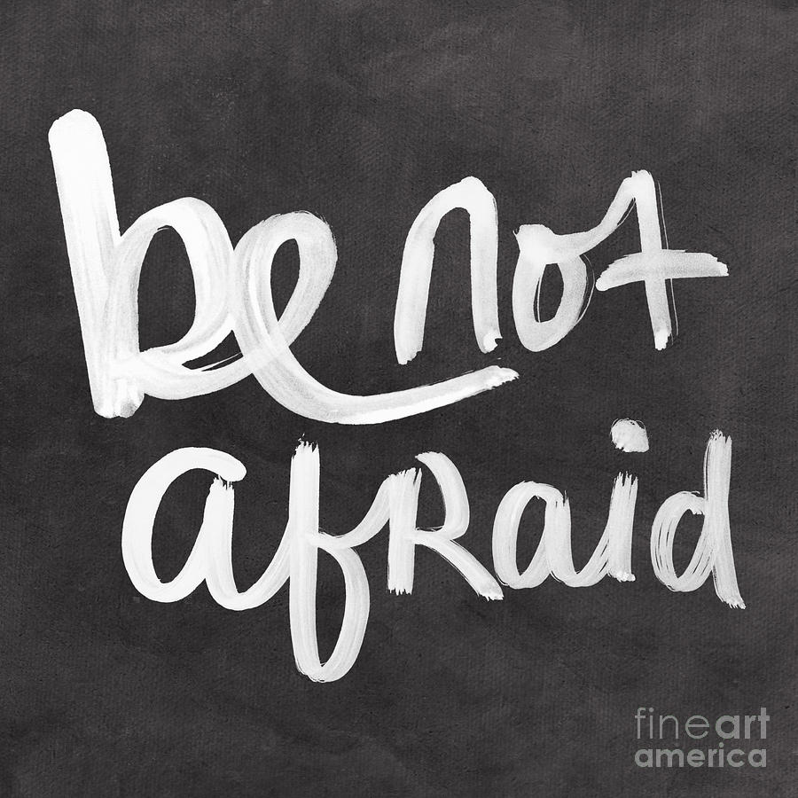Be Not Afraid Mixed Media - Be Not Afraid by Linda Woods