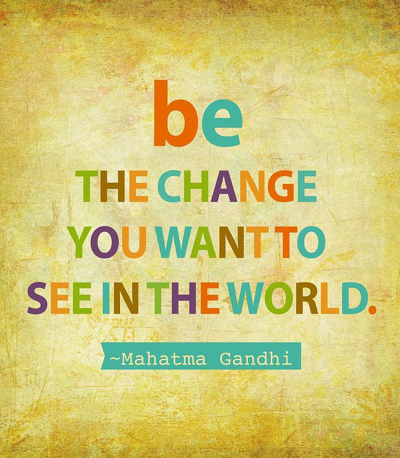 Mahatma Gandhi Digital Art - Be The Change by Cindy Greenbean