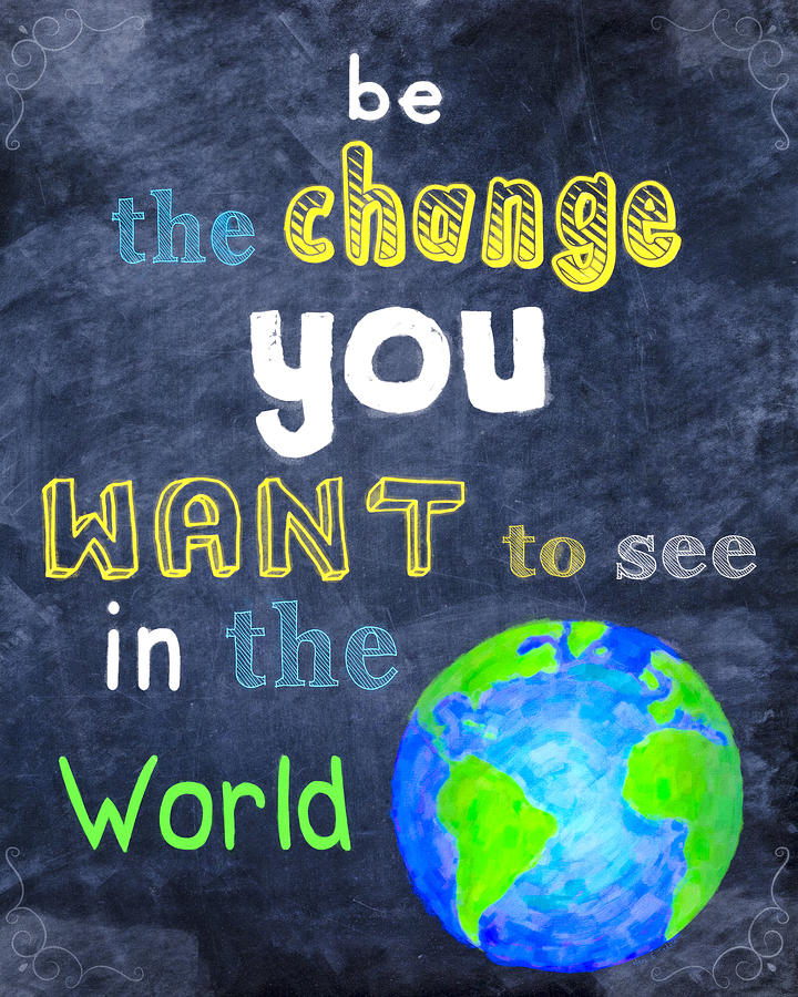Image result for be the change you want to see in the world