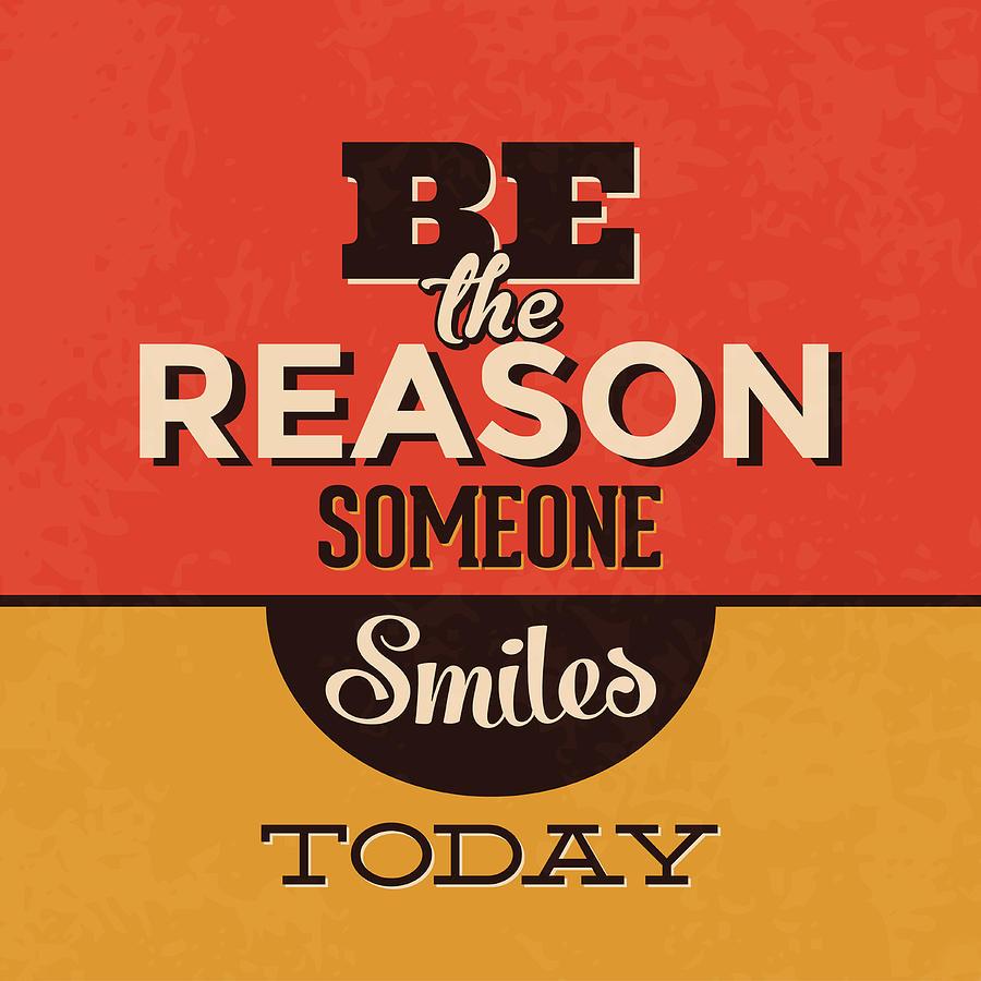 Motivation Digital Art - Be The Reason Someone Smiles Today by Naxart Studio
