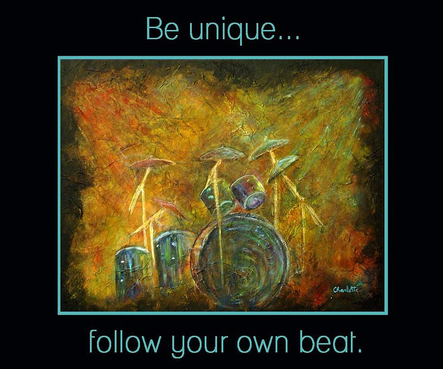 Drums Painting - Be Unique...follow Your Own Beat by The Art With A Heart By Charlotte Phillips