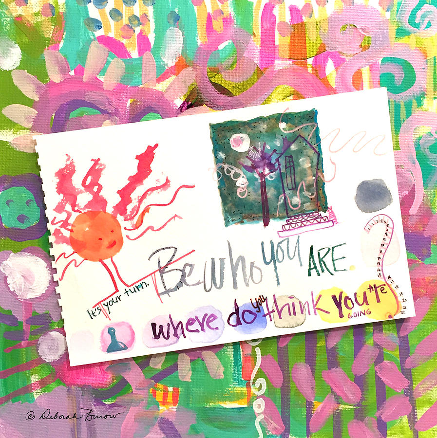 Be You Painting - Be Who You Are by Deborah Burow