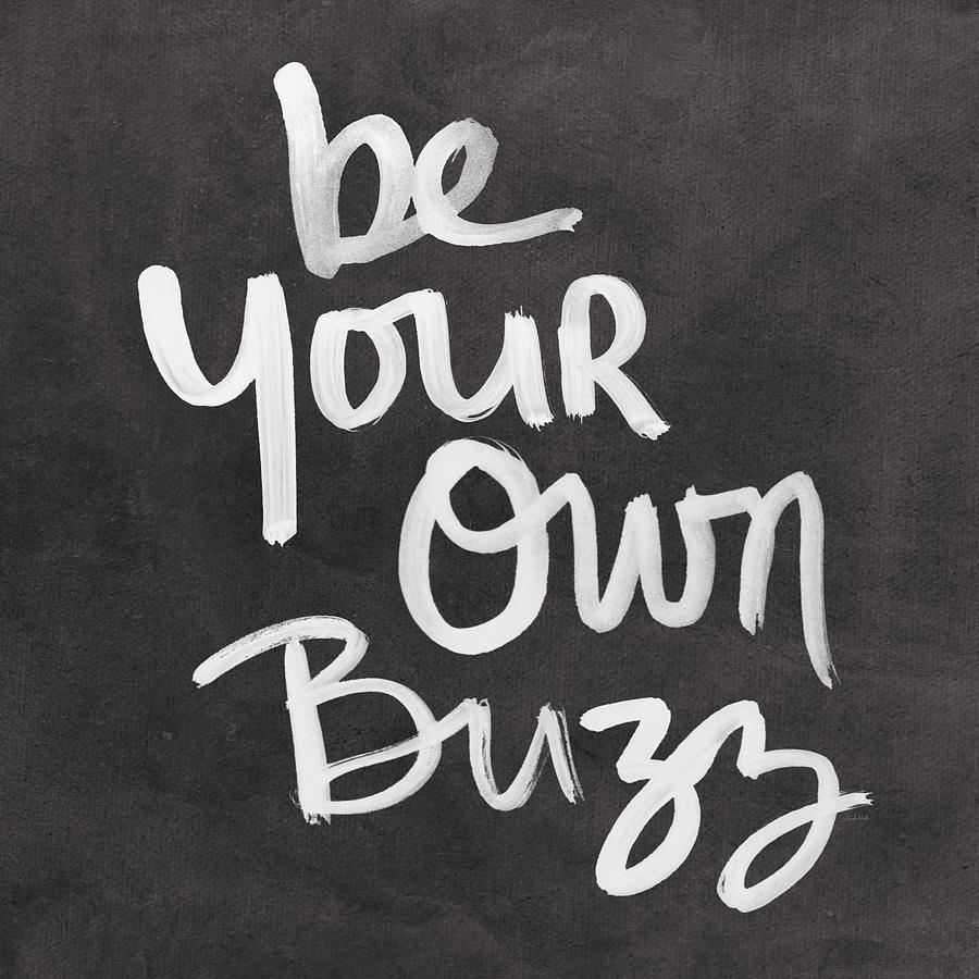 Inspirational Mixed Media - Be Your Own Buzz Black White- Art By Linda Woods by Linda Woods