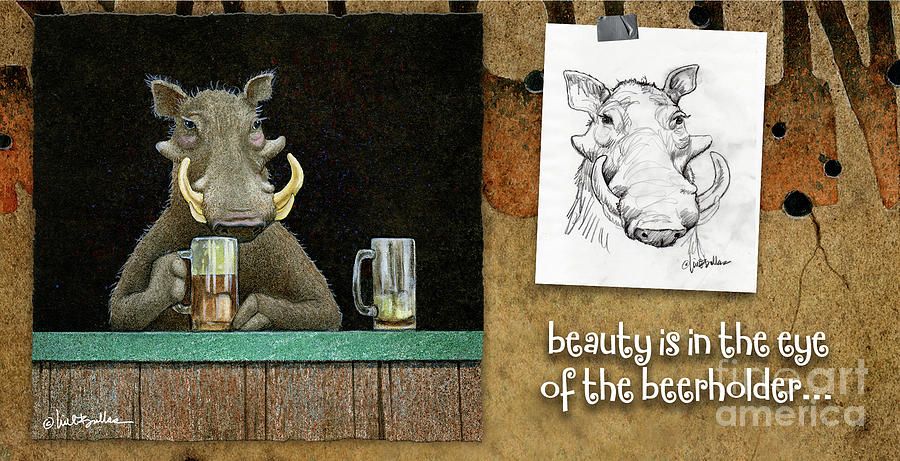Will Bullas Painting - Beauty Is In The Eye Of The Beerholder... by Will Bullas