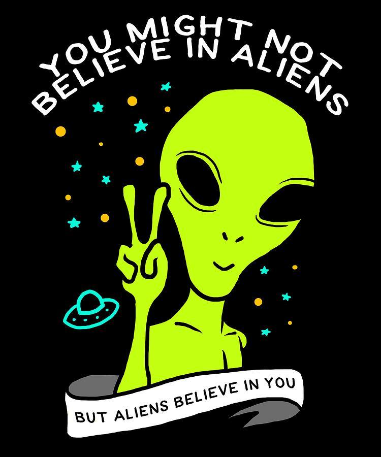 Abduct Digital Art - Believe In Aliens Gift by Michael S