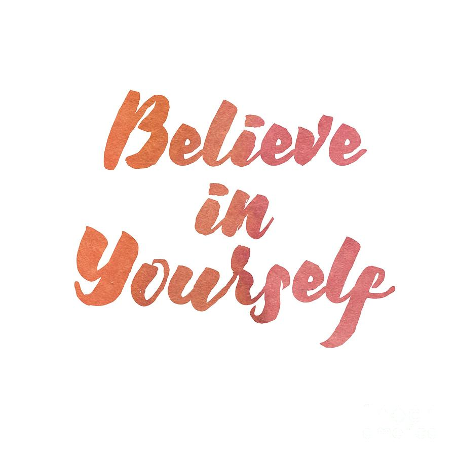 Believe in Yourself by Laura Kinker
