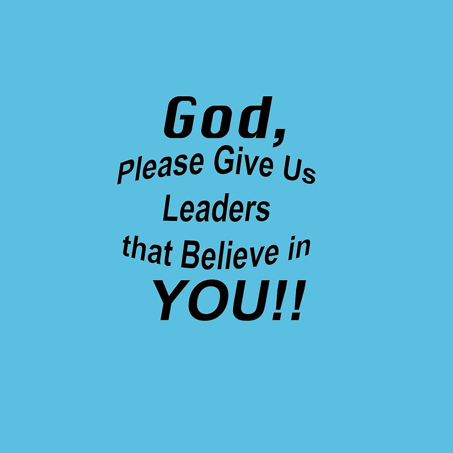 Bible Quotes About Faith Verse Prayer God Please Give Us Leaders Photographm K Miller