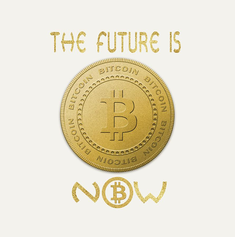 Bitcoin Symbol Logo THE FUTURE IS NOW Quote Typography by Georgeta Blanaru