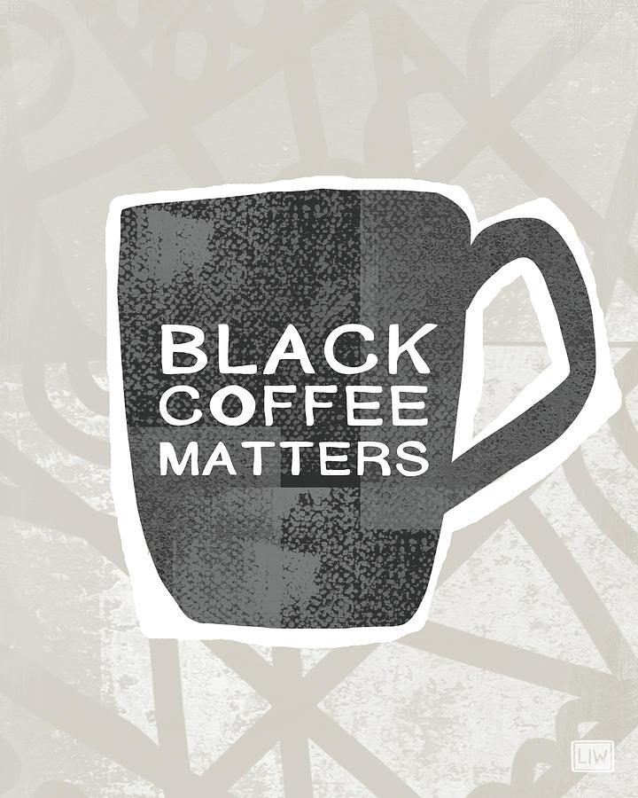 Coffee Digital Art - Black Coffee Matters- Art By Linda Woods by Linda Woods