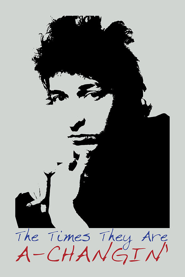 Bob Dylan Painting - Bob Dylan Poster Print Quote - The Times They Are A Changin by Beautify My Walls