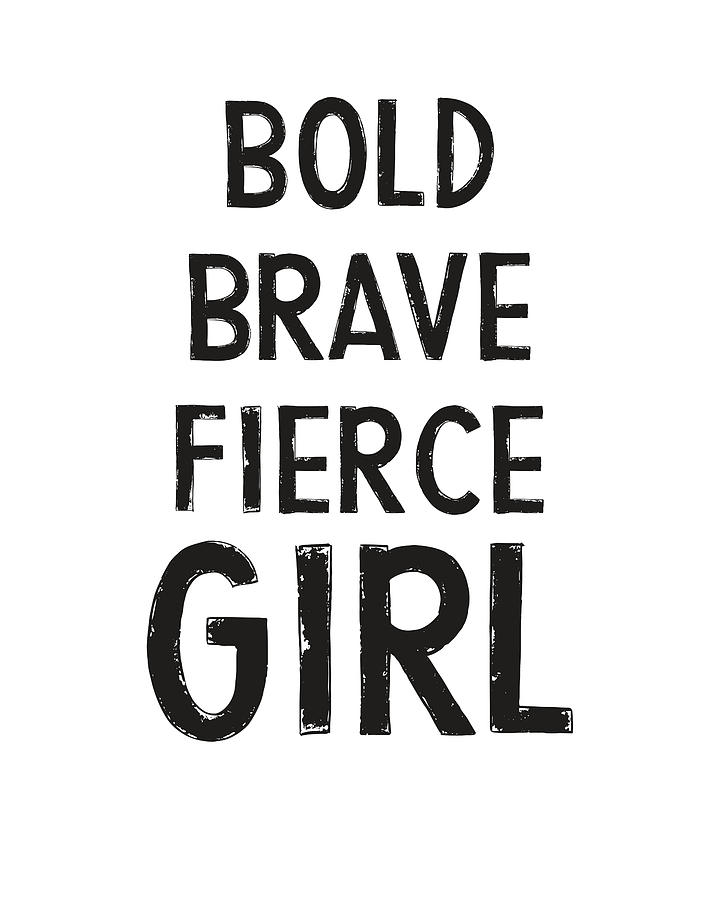 Motivational Digital Art - Bold Brave Fierce Girl- Art By Linda Woods by Linda Woods