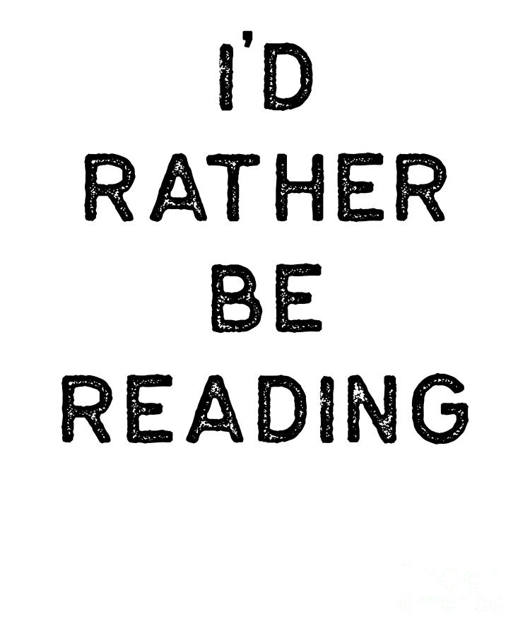 Teacher Digital Art - Book Shirt Rather Be Reading Dark Reading Authors Librarian Writer Gift by J P