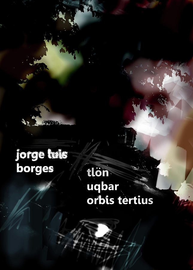 Jorge Luis Borges Mixed Media - Borges Tlon Poster  by Paul Sutcliffe