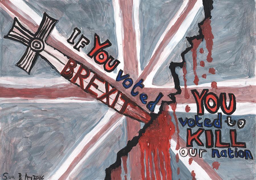 Brexit Painting - Brexit Wrecks It by Sushila Burgess
