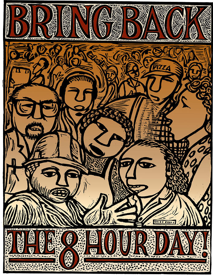 Labor Movement Mixed Media - Bring Back the Eight Hour Day by Ricardo Levins Morales