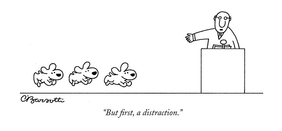 But first a distraction Drawing by Charles Barsotti