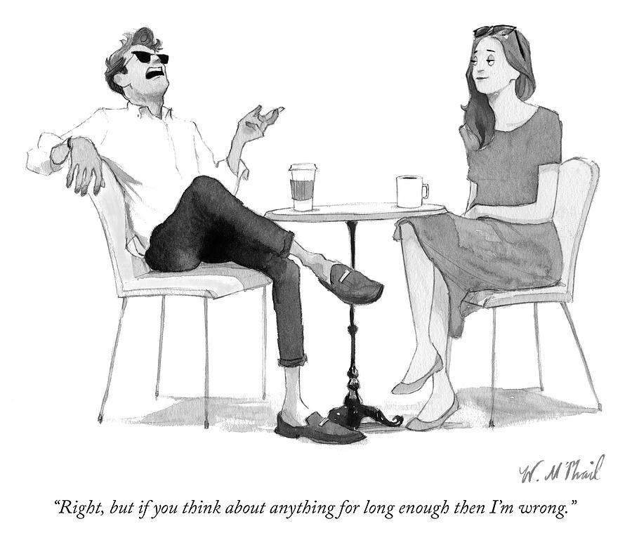 But if you think about anything for long enough Drawing by Will McPhail