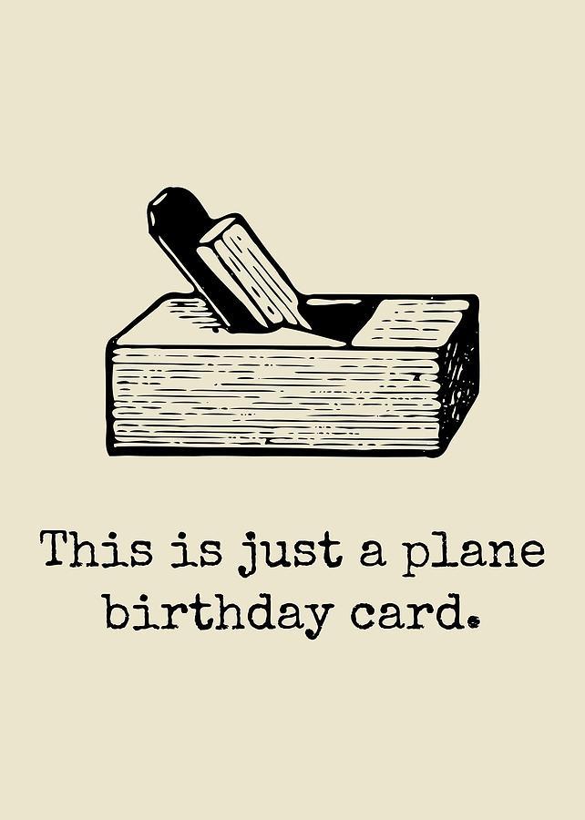 Carpenter Birthday Card - Woodworker Birthday Card - Funny Carpenter Card - Plane Birthday Card Digital Art by Joey Lott