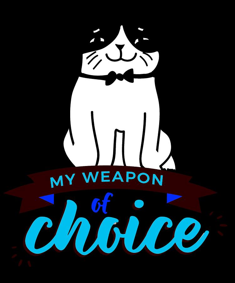 Cat Digital Art - Cat My Weapon Of Choice by Kaylin Watchorn