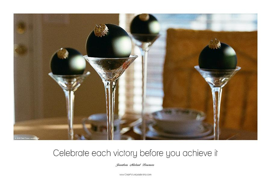Celebrate Each Victory Before You Achieve It Photograph by Jonathan Michael Bowman
