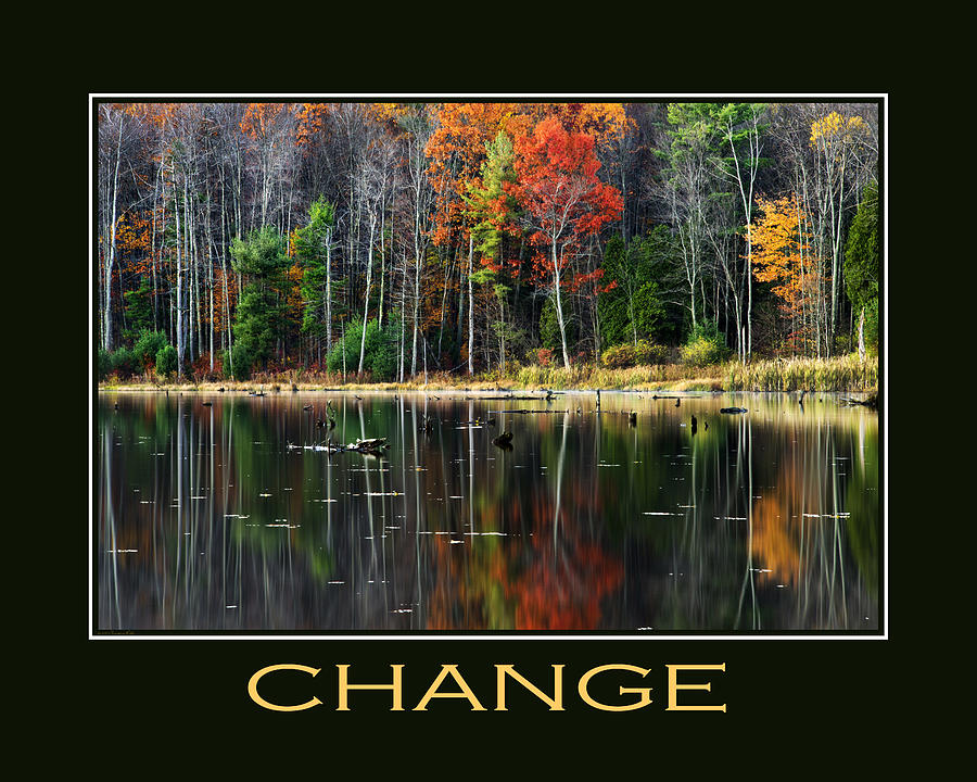 Change Photograph - Change Inspirational Motivational Poster Art by Christina Rollo