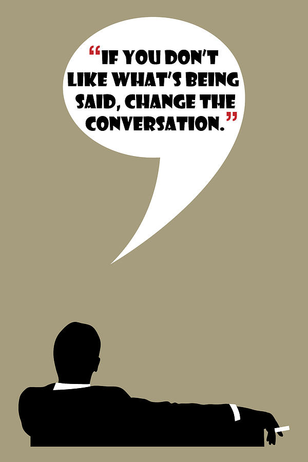 Change The Conversation - Mad Men Poster Don Draper Quote by Beautify My Walls