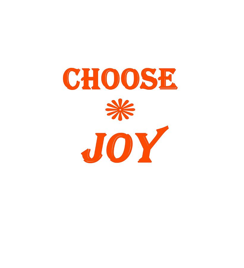 Choose Joy Digital Art - Choose Joy  by Stephanie Grooms