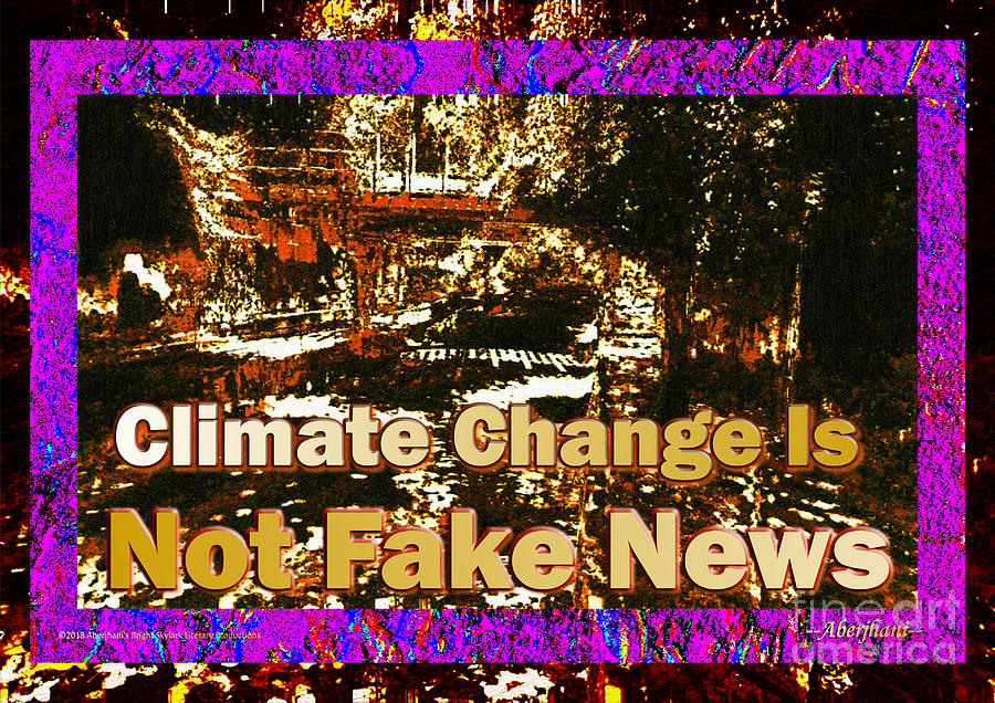 Lava Mixed Media - Climate Change Is Not Fake News - TEXT EDITION by Aberjhani