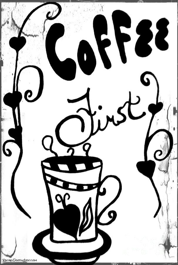 Doodle Drawing - Coffee First by Rachel Maynard