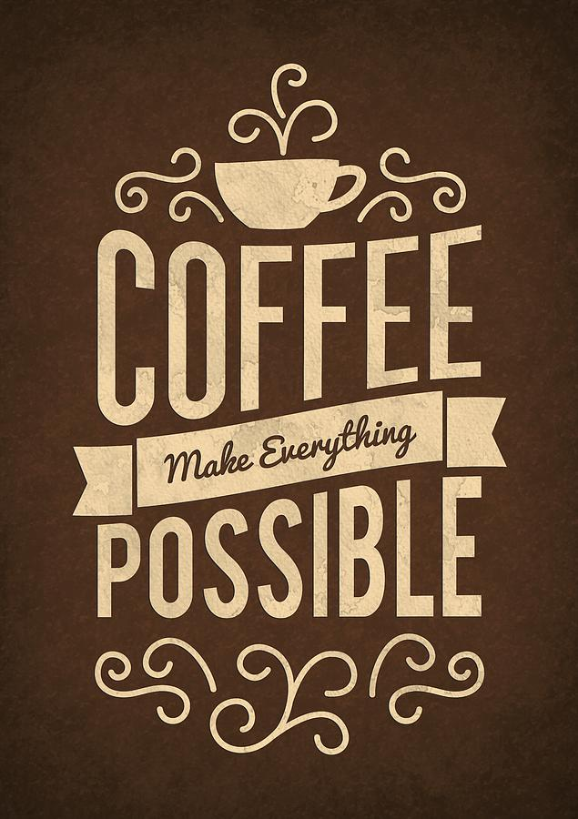 Great Corporate Startup Digital Art   Coffee Make Everything Possible Life Inspirational  Quotes Poster By Lab No