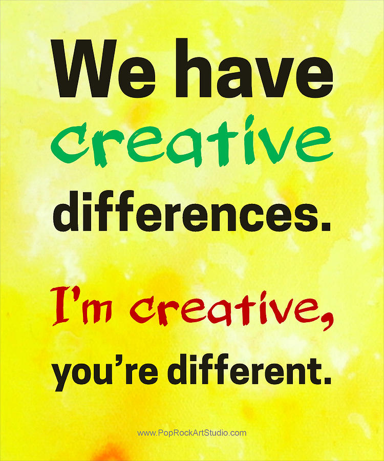 Funny Quotes Digital Art - Creative Differences Quote Art by Bob Baker