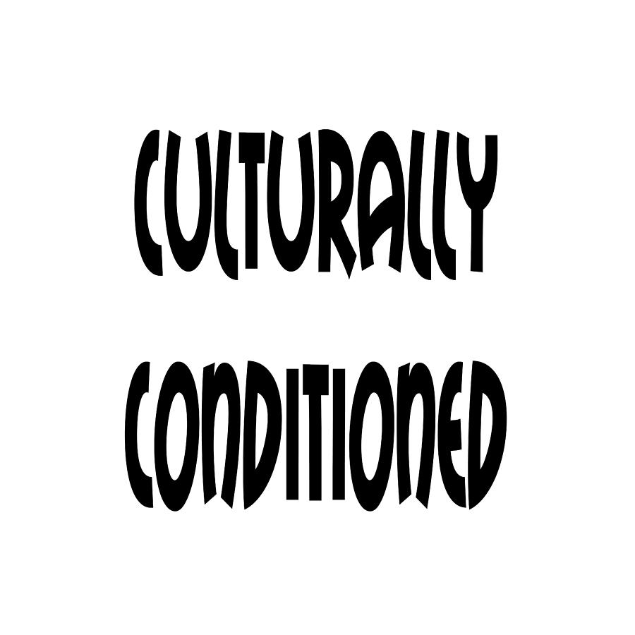 Culturally Condition - Conscious Mindful Quotes by Ai P Nilson