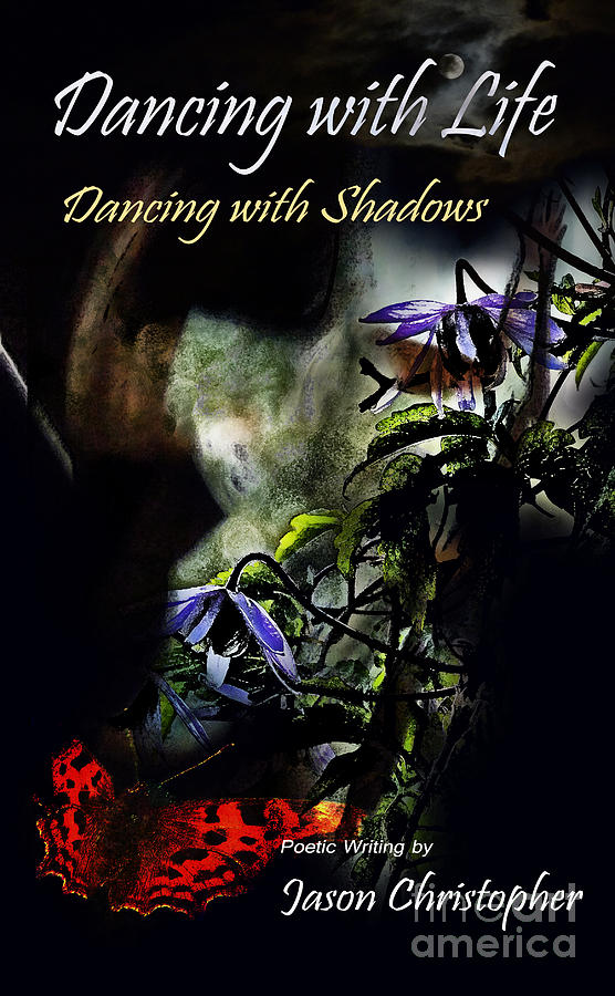 Poetry Photograph - Dancing With Life  Dancing With Shadows  by Jason Christopher