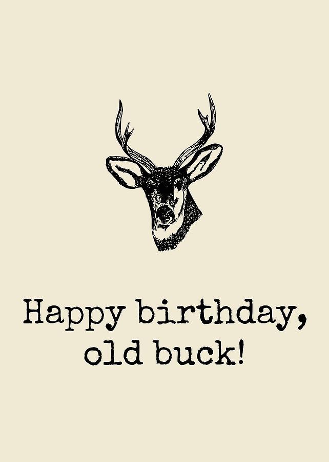Deer Hunter Birthday Card - Hunting Birthday Card - Happy Birthday Old Buck - Card For Hunter Digital Art by Joey Lott