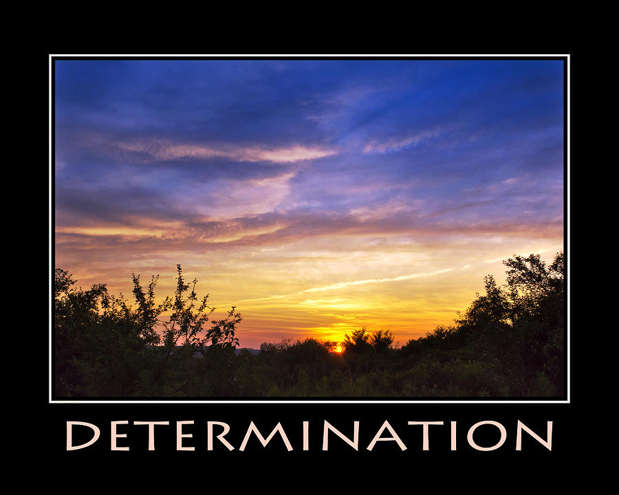 Determination Photograph - Determination Inspirational Motivational Poster Art by Christina Rollo