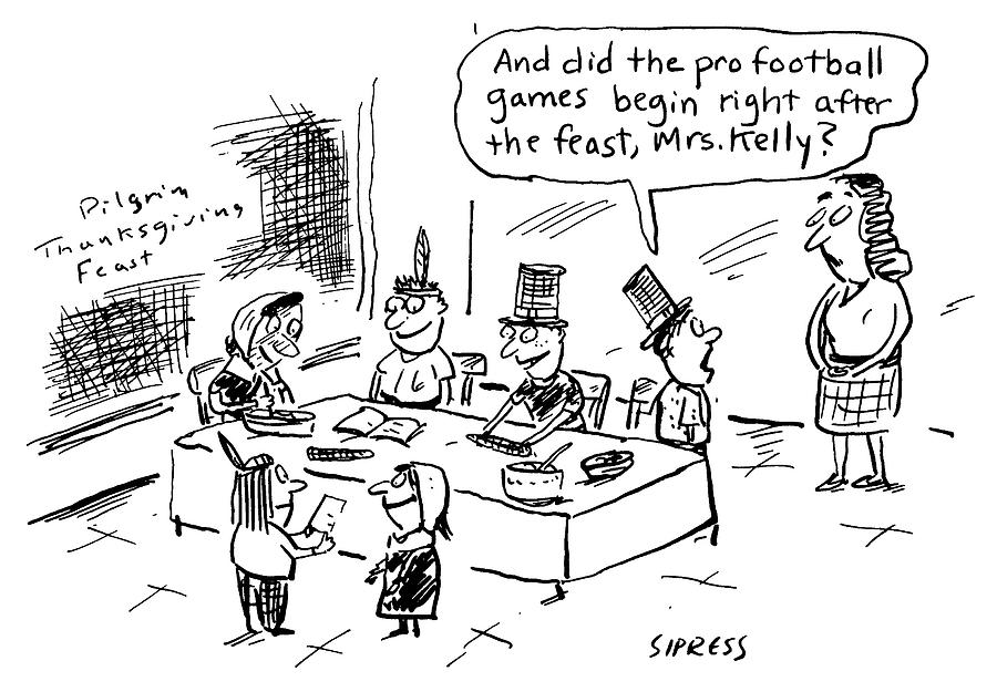 Did the pro football games begin right after the feast Drawing by David Sipress