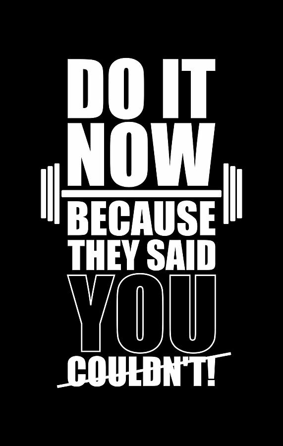 Gym Digital Art - Do it Now Because they said you couldnt Gym Quotes poster by Lab No 4