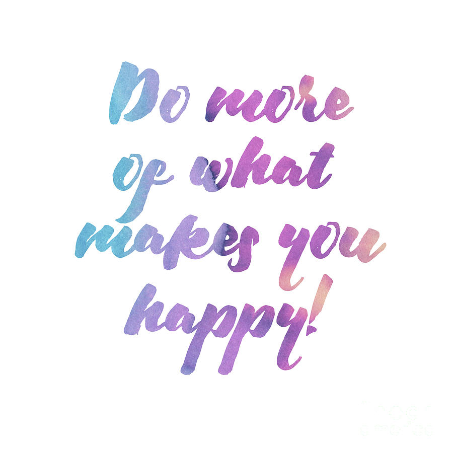 Do more of what makes you happy by Laura Kinker