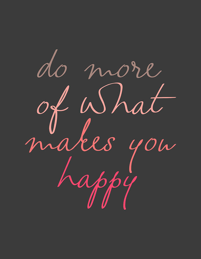 Do More of What Makes You Happy by Zapista OU