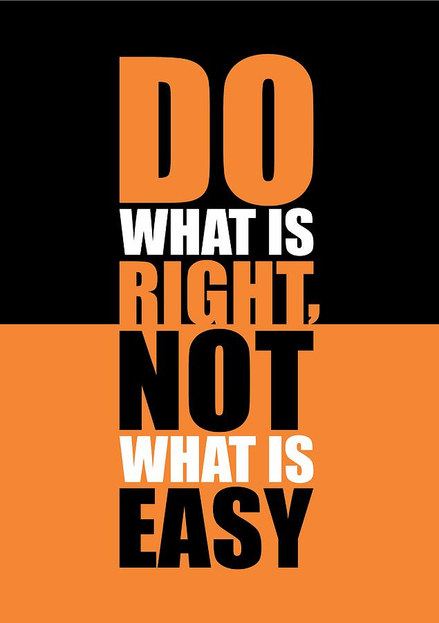 Poster Quotes About Life Endearing Do What Is Right Not What Is Easy Life Inspirational Quotes